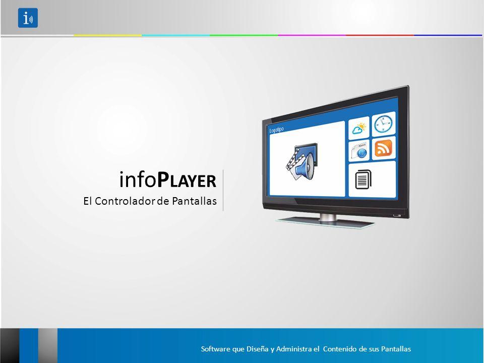 infoP LAYER El Controlador de Pantallas Software que Diseña y Administra el Contenido de sus Pantallas