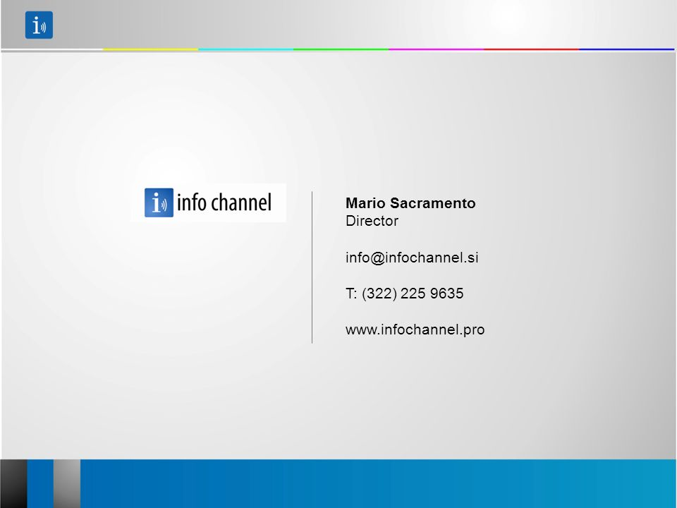 Mario Sacramento Director info@infochannel.si T: (322) 225 9635 www.infochannel.pro