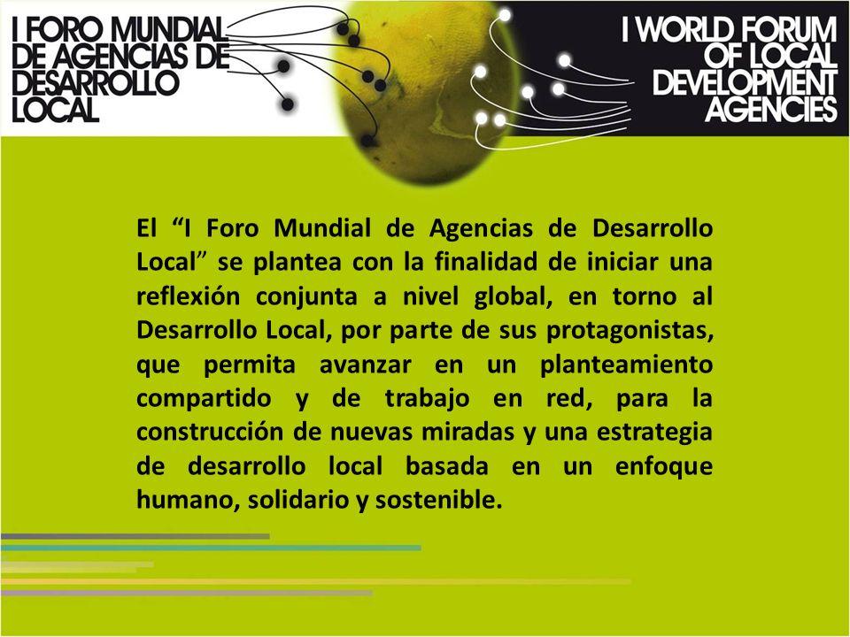 El I Foro Mundial de Agencias de Desarrollo Local se plantea con la finalidad de iniciar una reflexión conjunta a nivel global, en torno al Desarrollo Local, por parte de sus protagonistas, que permita avanzar en un planteamiento compartido y de trabajo en red, para la construcción de nuevas miradas y una estrategia de desarrollo local basada en un enfoque humano, solidario y sostenible.