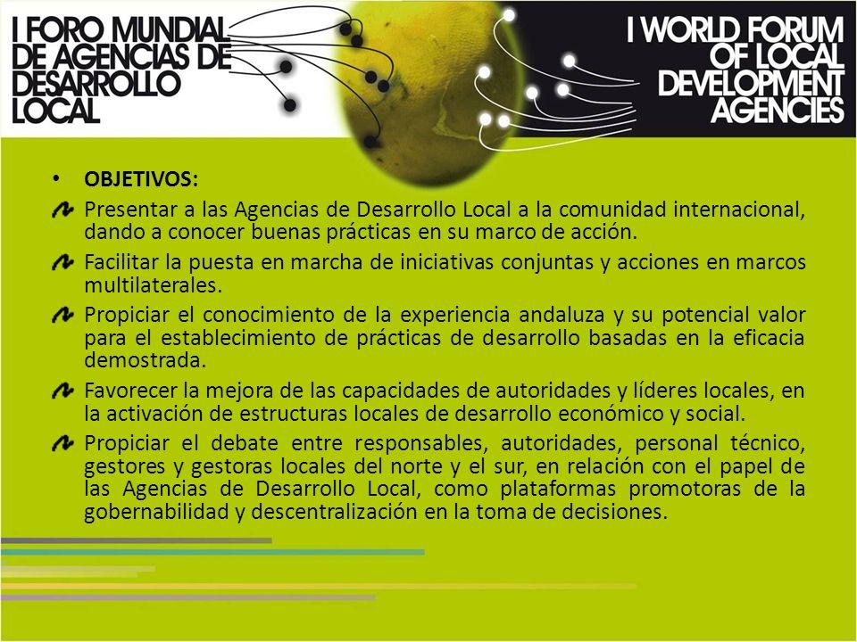 OBJETIVOS: Presentar a las Agencias de Desarrollo Local a la comunidad internacional, dando a conocer buenas prácticas en su marco de acción.