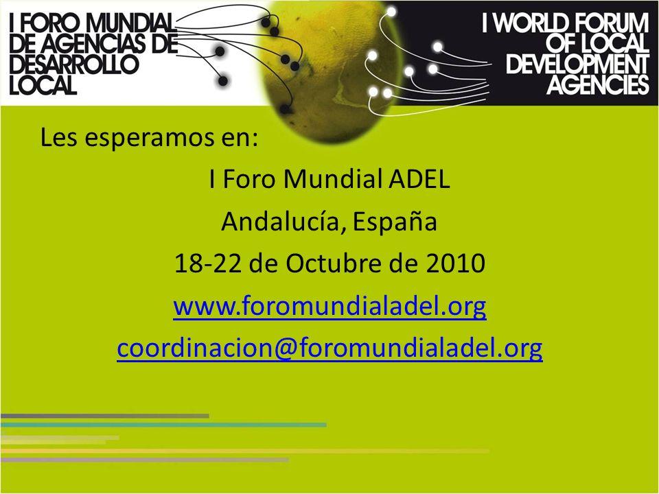 Les esperamos en: I Foro Mundial ADEL Andalucía, España 18-22 de Octubre de 2010 www.foromundialadel.org coordinacion@foromundialadel.org
