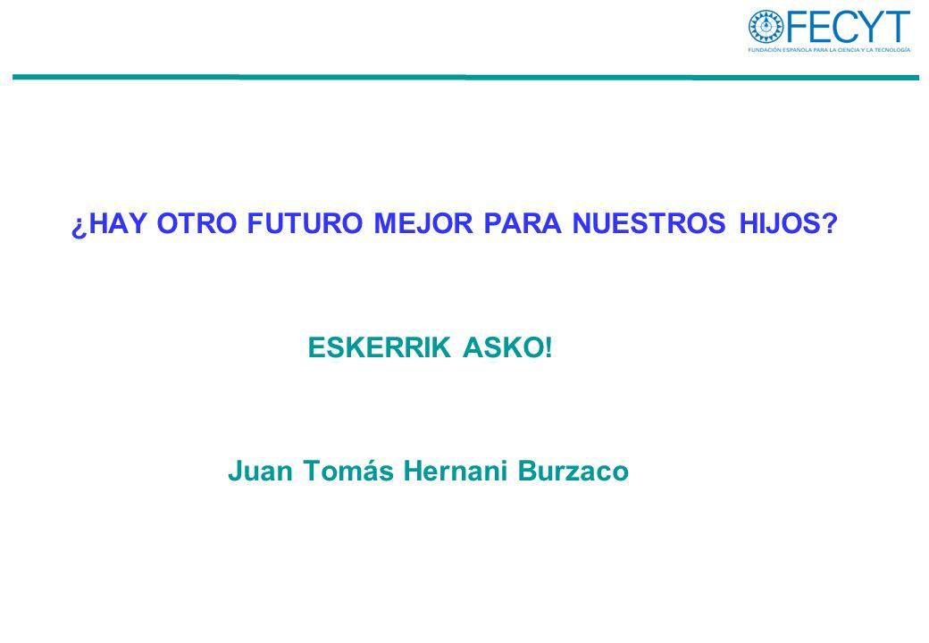 ¿HAY OTRO FUTURO MEJOR PARA NUESTROS HIJOS? ESKERRIK ASKO! Juan Tomás Hernani Burzaco