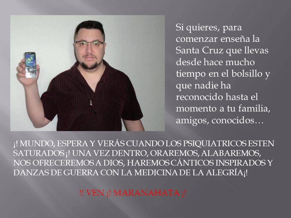 ¡! MUNDO, ESPERA Y VERÁS CUANDO LOS PSIQUIATRICOS ESTEN SATURADOS ¡! !! VEN ¡! MARANAHATA ¡!