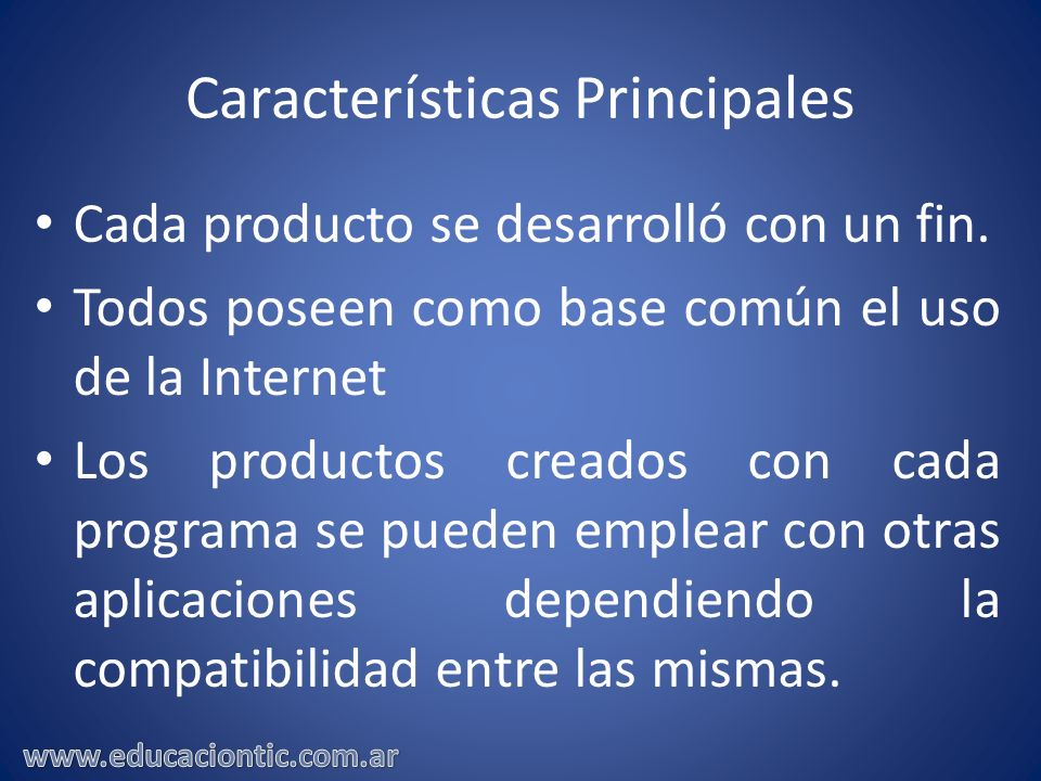 Características Principales Cada producto se desarrolló con un fin. Todos poseen como base común el uso de la Internet Los productos creados con cada