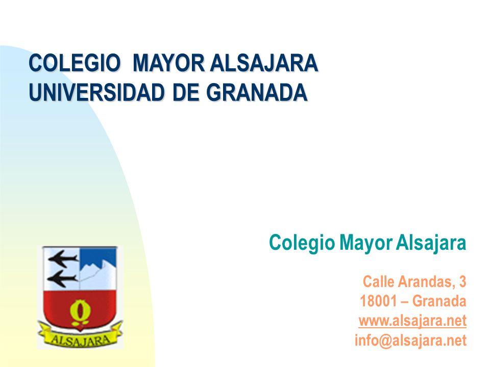 COLEGIO MAYOR ALSAJARA UNIVERSIDAD DE GRANADA Colegio Mayor Alsajara Calle Arandas, 3 18001 – Granada www.alsajara.net info@alsajara.net