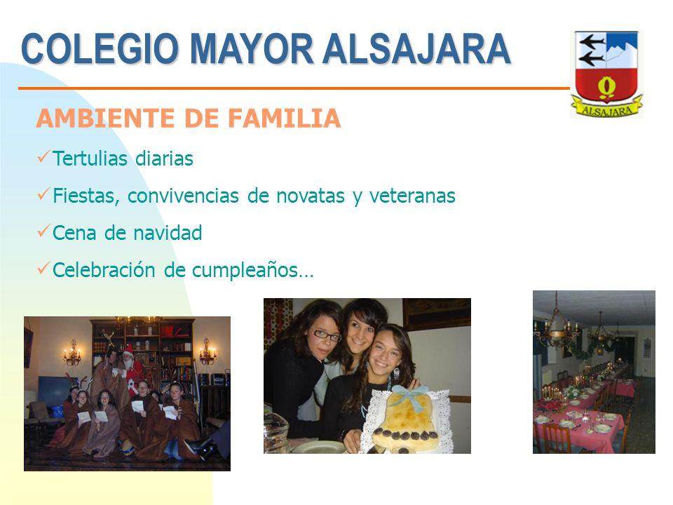 COLEGIO MAYOR ALSAJARA Tertulias diarias Fiestas, convivencias de novatas y veteranas Cena de navidad Celebración de cumpleaños… AMBIENTE DE FAMILIA