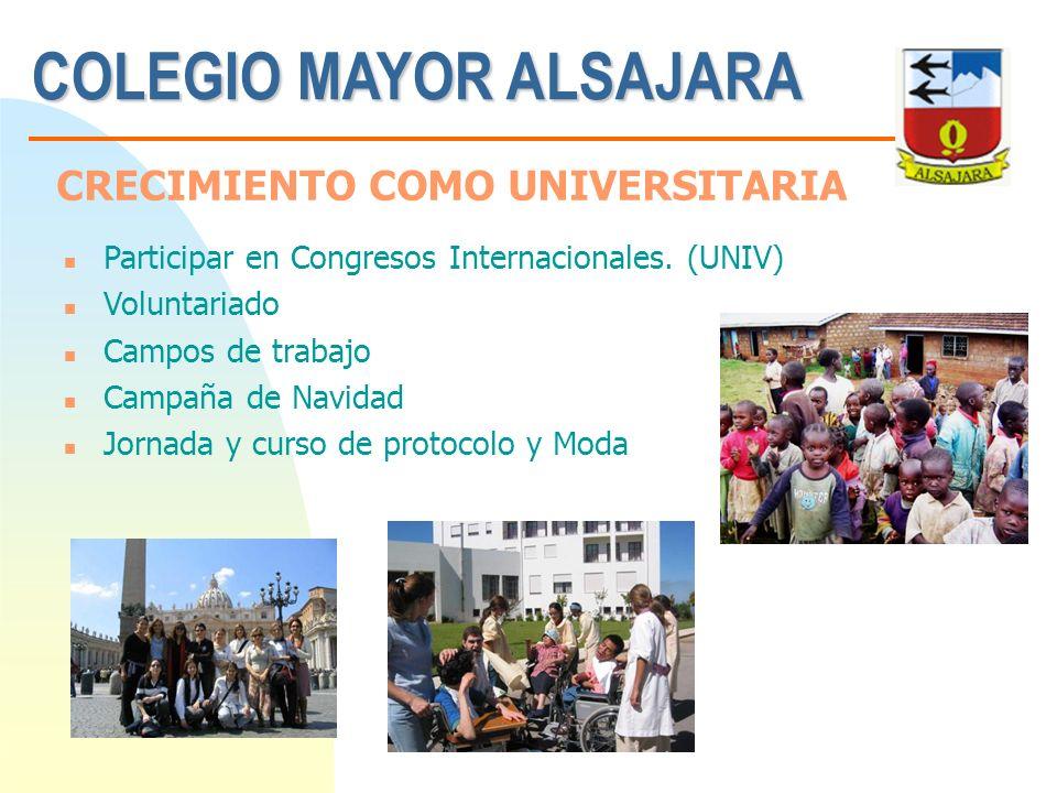 COLEGIO MAYOR ALSAJARA n Participar en Congresos Internacionales. (UNIV) n Voluntariado n Campos de trabajo n Campaña de Navidad n Jornada y curso de