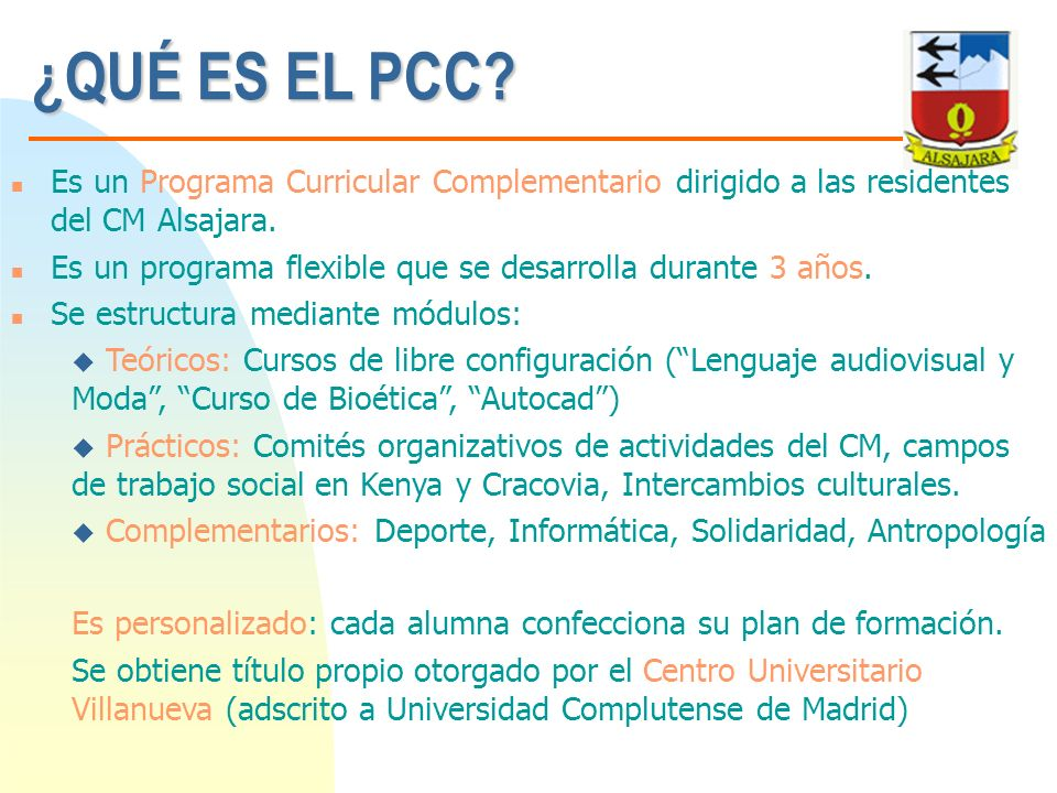 ¿QUÉ ES EL PCC? n Es un Programa Curricular Complementario dirigido a las residentes del CM Alsajara. n Es un programa flexible que se desarrolla dura