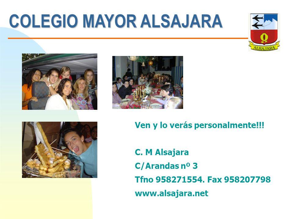COLEGIO MAYOR ALSAJARA Ven y lo verás personalmente!!! C. M Alsajara C/Arandas nº 3 Tfno 958271554. Fax 958207798 www.alsajara.net