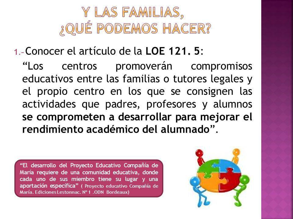 1.- Conocer el artículo de la LOE 121. 5: Los centros promoverán compromisos educativos entre las familias o tutores legales y el propio centro en los