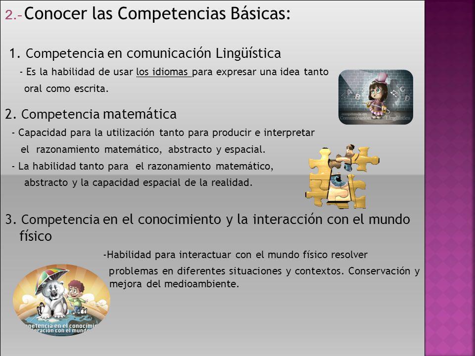 2.- Conocer las Competencias Básicas: 1. Competencia en comunicación Lingüística - Es la habilidad de usar los idiomas para expresar una idea tanto or