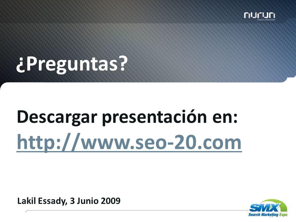 84 ¿Preguntas? Descargar presentación en: http://www.seo-20.com Lakil Essady, 3 Junio 2009