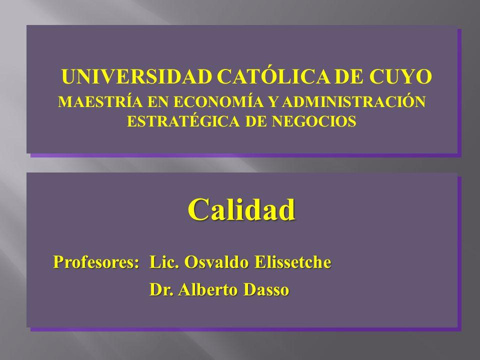 Calidad Profesores: Lic. Osvaldo Elissetche Profesores: Lic. Osvaldo Elissetche Dr. Alberto Dasso Calidad Profesores: Lic. Osvaldo Elissetche Profesor
