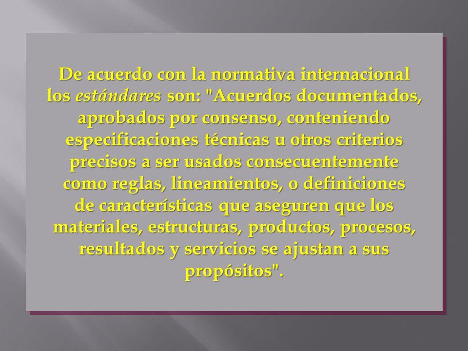 De acuerdo con la normativa internacional los estándares son: