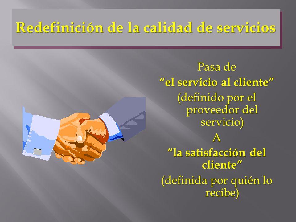 Pasa de el servicio al cliente (definido por el proveedor del servicio) A la satisfacción del cliente (definida por quién lo recibe) Redefinición de l
