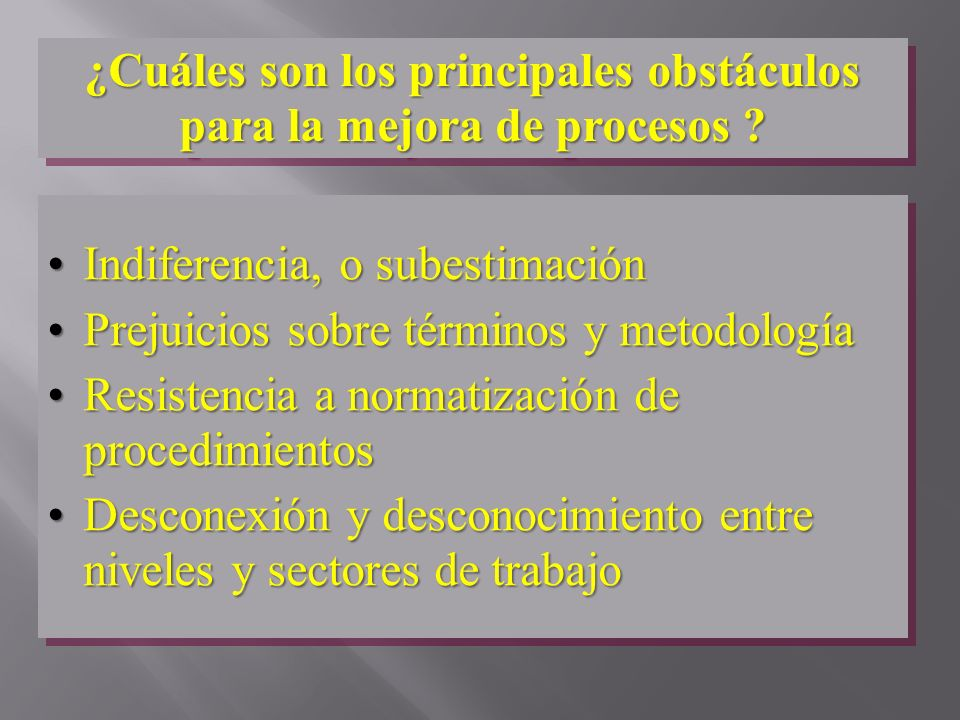 ¿Cuáles son los principales obstáculos para la mejora de procesos ? Indiferencia, o subestimaciónIndiferencia, o subestimación Prejuicios sobre términ