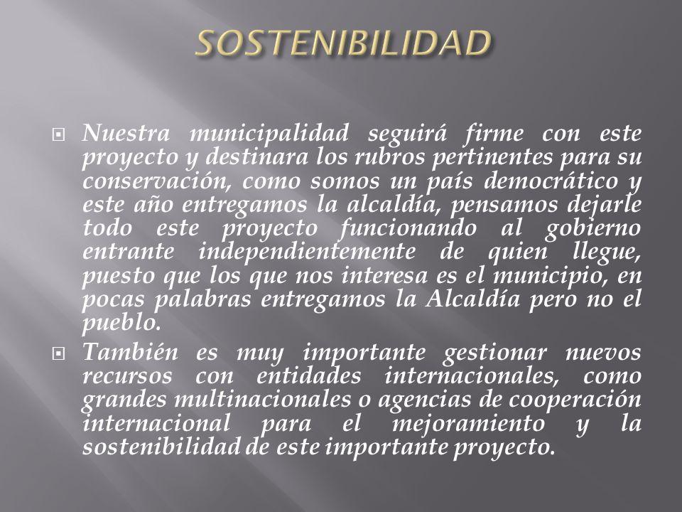 Nuestra municipalidad seguirá firme con este proyecto y destinara los rubros pertinentes para su conservación, como somos un país democrático y este a