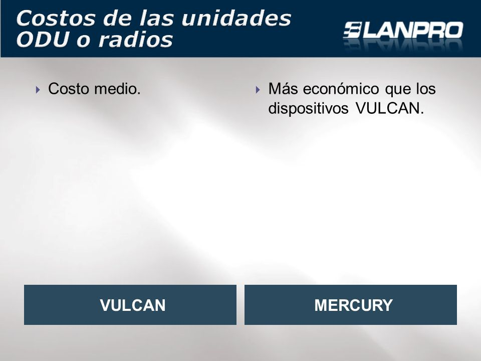 Costo medio. Más económico que los dispositivos VULCAN. VULCANMERCURY