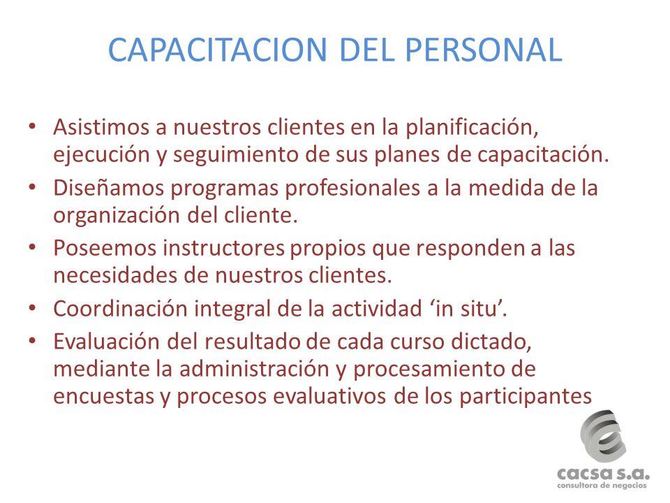 CAPACITACION DEL PERSONAL Asistimos a nuestros clientes en la planificación, ejecución y seguimiento de sus planes de capacitación. Diseñamos programa