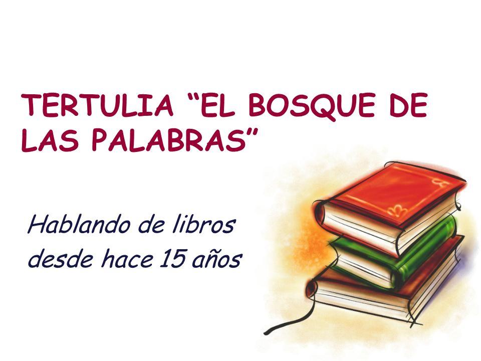 TERTULIA EL BOSQUE DE LAS PALABRAS Hablando de libros desde hace 15 años