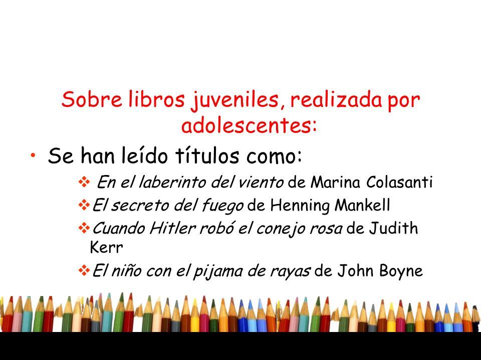 Sobre libros juveniles, realizada por adolescentes: Se han leído títulos como: En el laberinto del viento de Marina Colasanti El secreto del fuego de