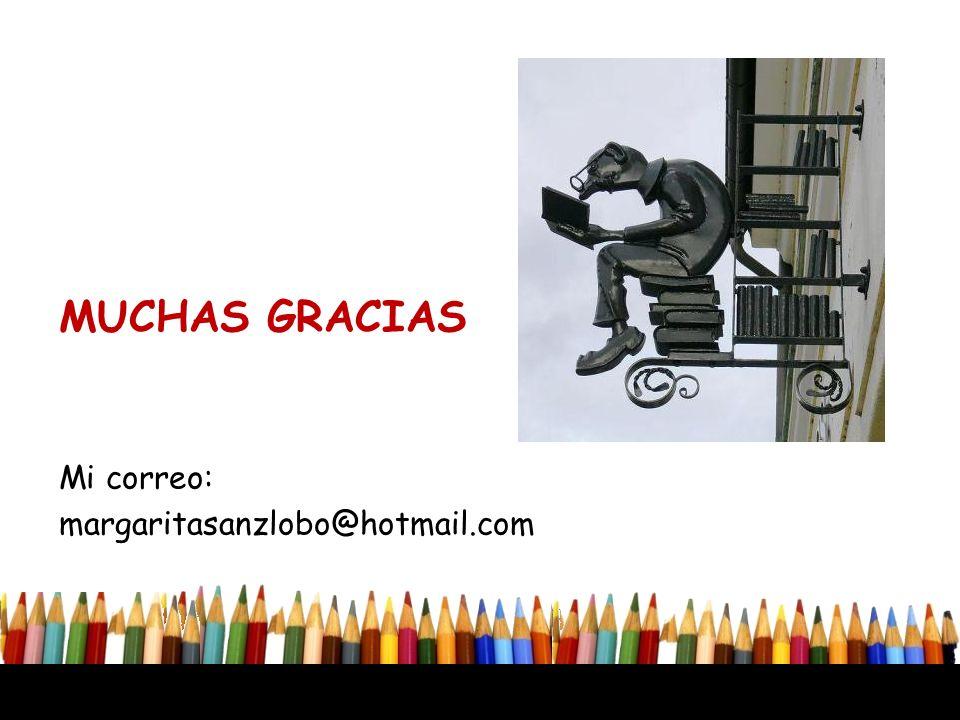 MUCHAS GRACIAS Mi correo: margaritasanzlobo@hotmail.com