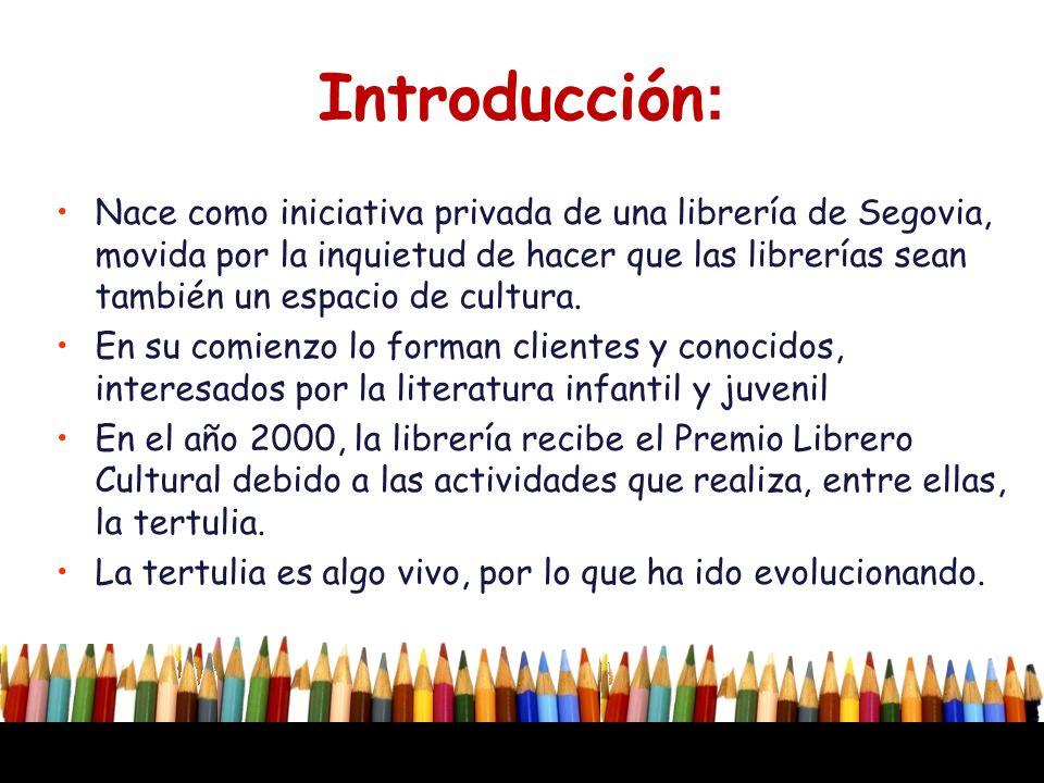 Introducción : Nace como iniciativa privada de una librería de Segovia, movida por la inquietud de hacer que las librerías sean también un espacio de
