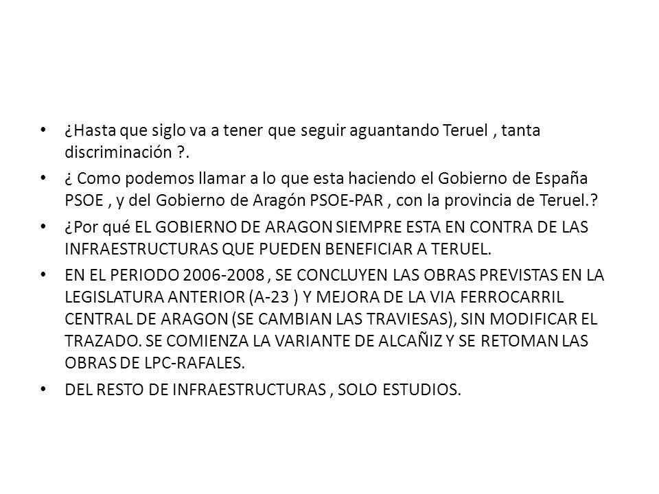 ¿Hasta que siglo va a tener que seguir aguantando Teruel, tanta discriminación ?. ¿ Como podemos llamar a lo que esta haciendo el Gobierno de España P