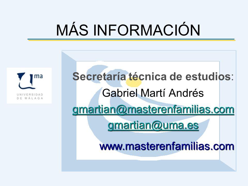 MÁS INFORMACIÓN Secretaría técnica de estudios: Gabriel Martí Andrés gmartian@masterenfamilias.com gmartian@uma.es www.masterenfamilias.com www.master