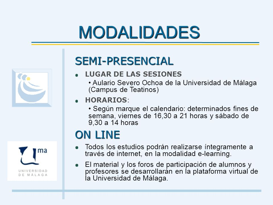 MODALIDADES SEMI-PRESENCIAL LUGAR DE LAS SESIONES Aulario Severo Ochoa de la Universidad de Málaga (Campus de Teatinos) HORARIOS: Según marque el cale