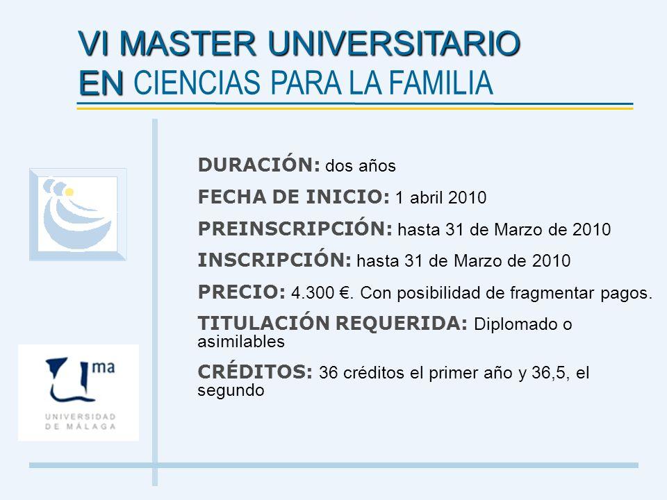 VI MASTER UNIVERSITARIO EN EN CIENCIAS PARA LA FAMILIA DURACIÓN: dos años FECHA DE INICIO: 1 abril 2010 PREINSCRIPCIÓN: hasta 31 de Marzo de 2010 INSC