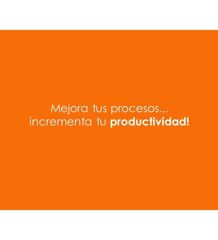 Mejora tus procesos... incrementa tu productividad!