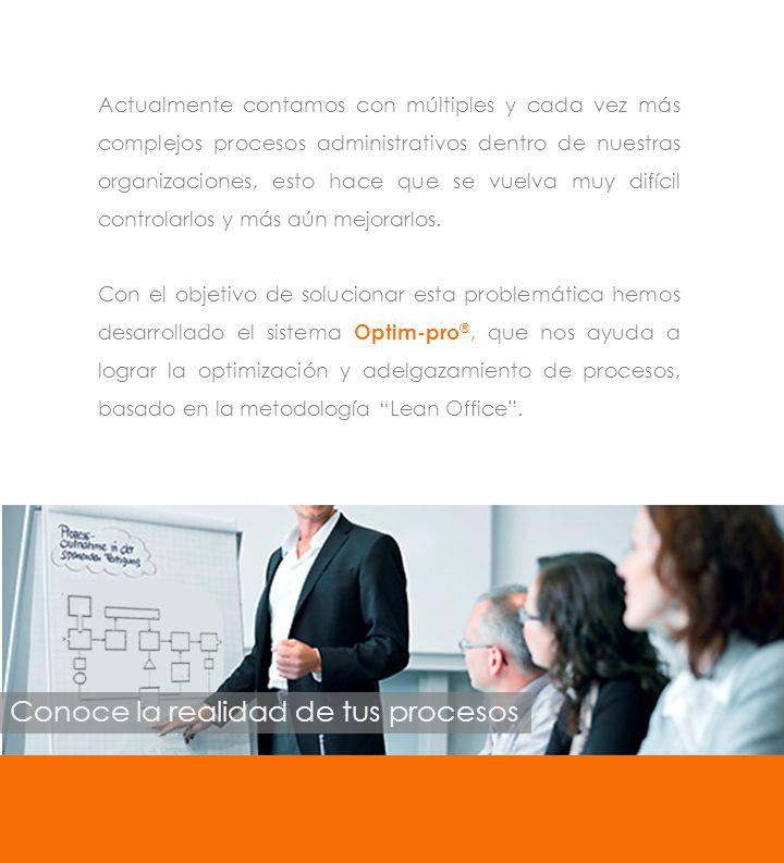 Conoce la realidad de tus procesos Actualmente contamos con múltiples y cada vez más complejos procesos administrativos dentro de nuestras organizacio