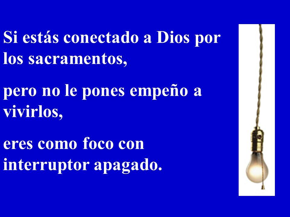 Si no te conectas a la vida de Dios, eres como foco sin energía eléctrica, como laptop sin Internet.