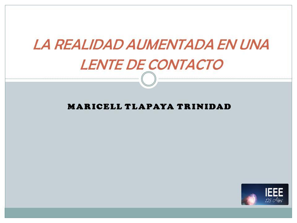 MARICELL TLAPAYA TRINIDAD LA REALIDAD AUMENTADA EN UNA LENTE DE CONTACTO