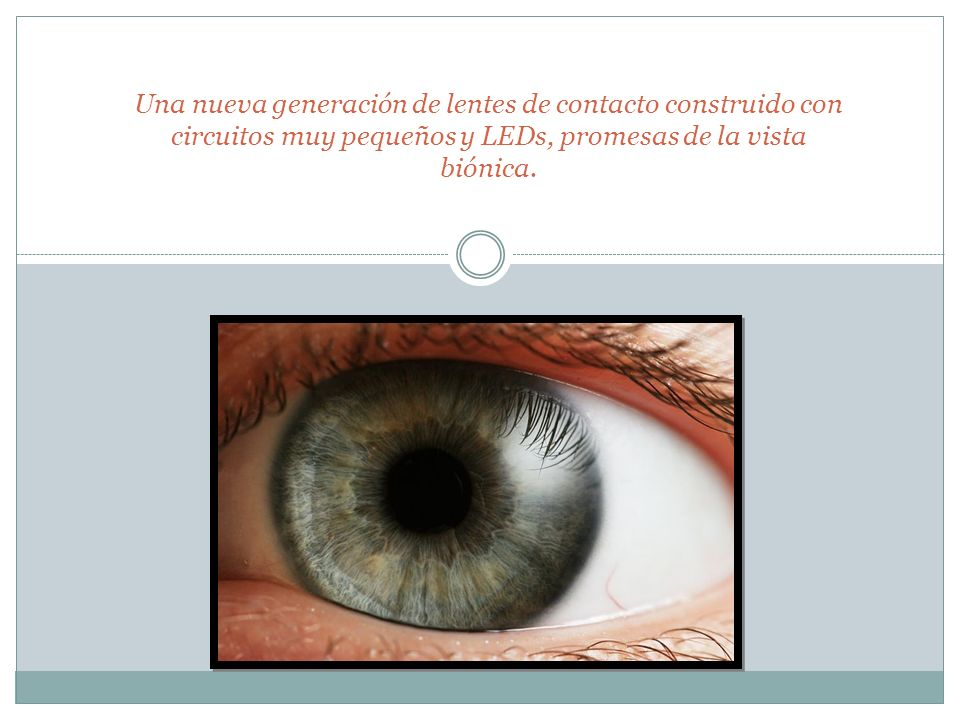 Una nueva generación de lentes de contacto construido con circuitos muy pequeños y LEDs, promesas de la vista biónica.