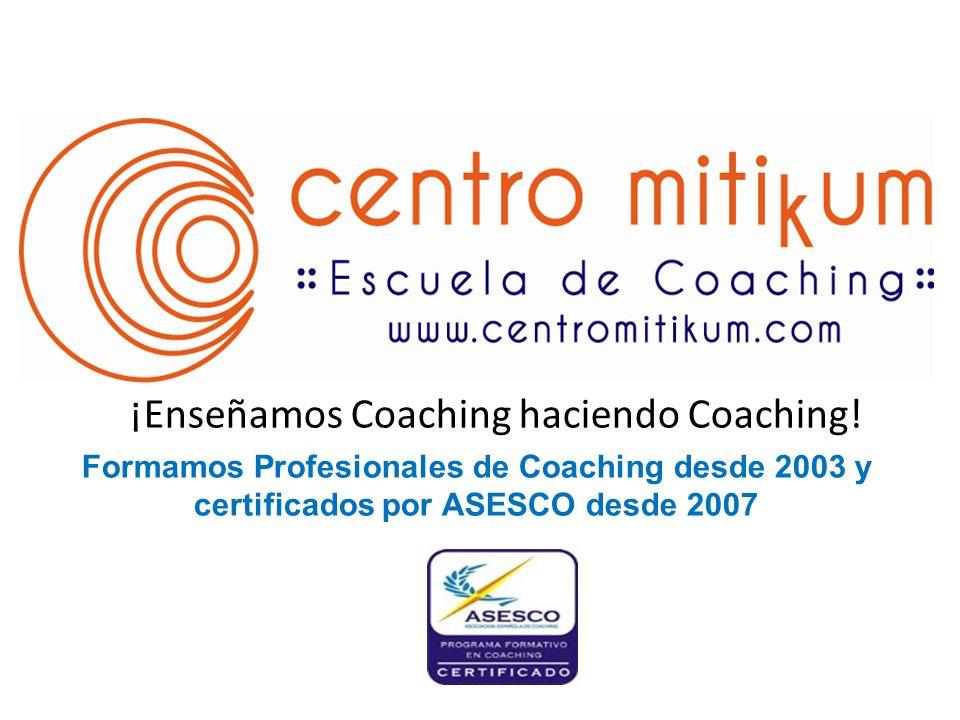 ¡Enseñamos Coaching haciendo Coaching! Formamos Profesionales de Coaching desde 2003 y certificados por ASESCO desde 2007