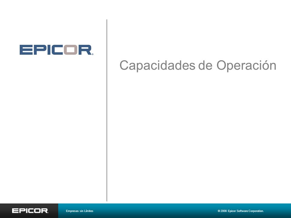Capacidades de Operación Empresas sin Límites© 2008 Epicor Software Corporation.