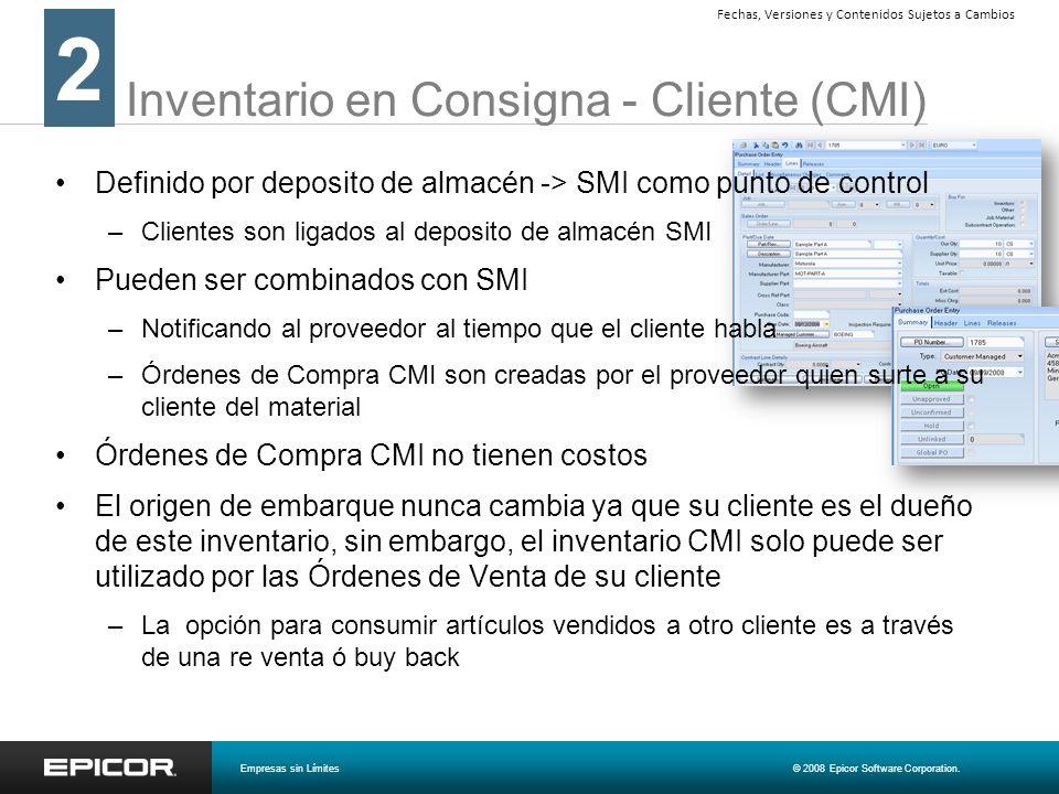 Inventario en Consigna - Cliente (CMI) 2 Empresas sin Límites© 2008 Epicor Software Corporation. Fechas, Versiones y Contenidos Sujetos a Cambios Defi