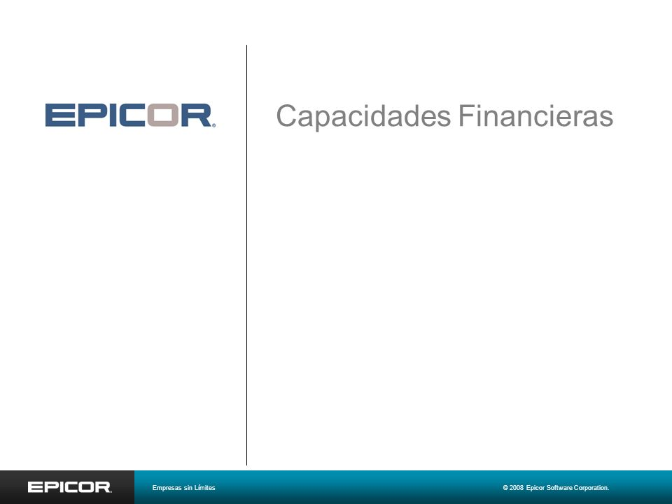 Capacidades Financieras Malcolm Fox Senior Manager, Product Marketing Karen Adame Vice President, Worldwide Programs mfox@epicor.com kadame@epicor.com