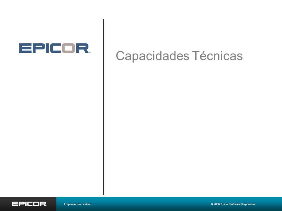 Capacidades Técnicas Malcolm Fox Senior Manager, Product Marketing Karen Adame Vice President, Worldwide Programs mfox@epicor.com kadame@epicor.com Em