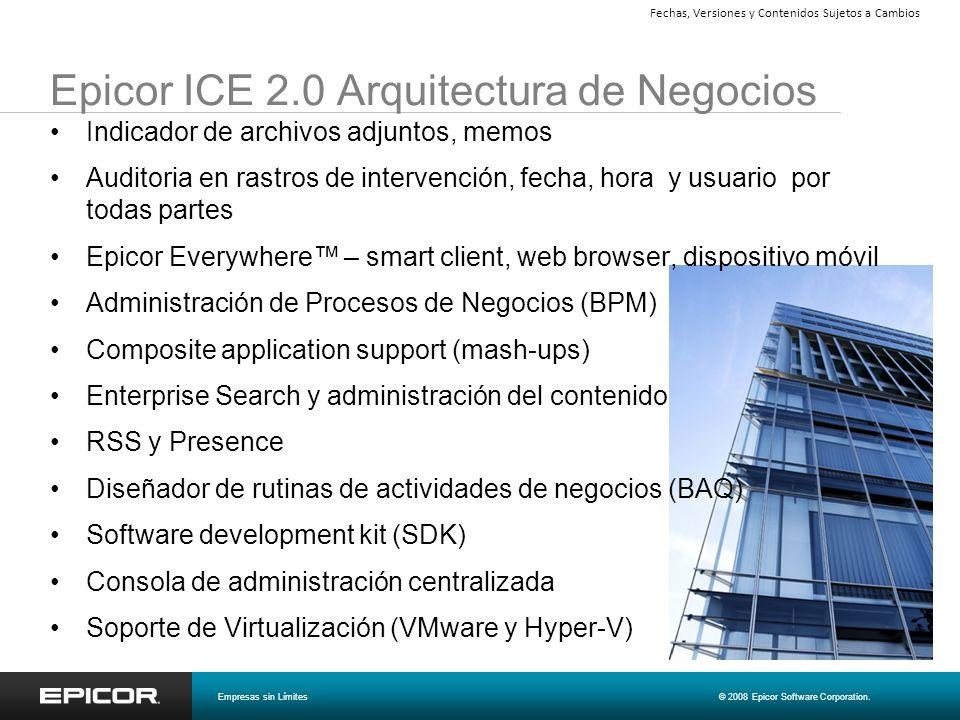 Epicor ICE 2.0 Arquitectura de Negocios Indicador de archivos adjuntos, memos Auditoria en rastros de intervención, fecha, hora y usuario por todas pa