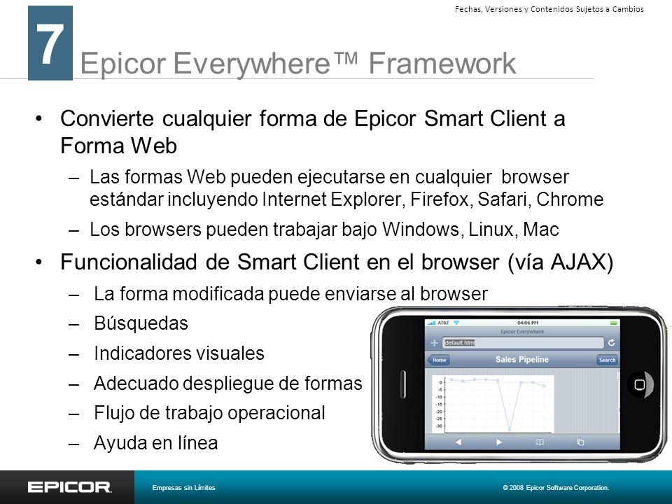 Epicor Everywhere Framework Convierte cualquier forma de Epicor Smart Client a Forma Web –Las formas Web pueden ejecutarse en cualquier browser estánd