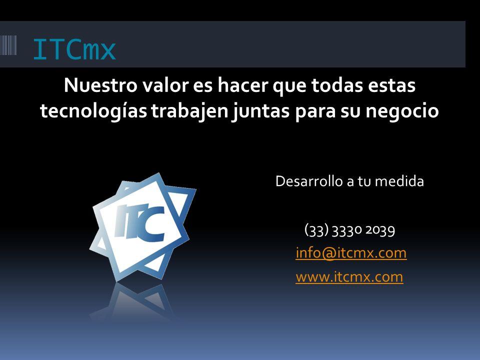 ITCmx Nuestro valor es hacer que todas estas tecnologías trabajen juntas para su negocio Desarrollo a tu medida (33) 3330 2039 info@itcmx.com www.itcmx.com