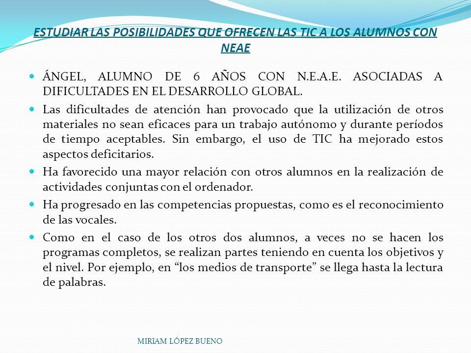 ESTUDIAR LAS POSIBILIDADES QUE OFRECEN LAS TIC A LOS ALUMNOS CON NEAE ÁNGEL, ALUMNO DE 6 AÑOS CON N.E.A.E. ASOCIADAS A DIFICULTADES EN EL DESARROLLO G