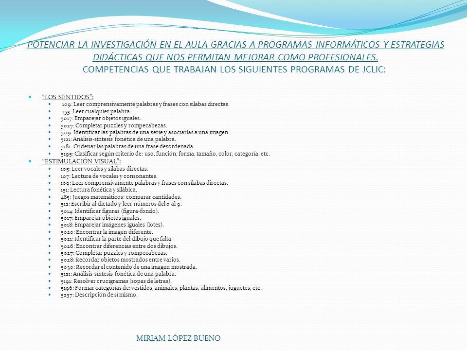 POTENCIAR LA INVESTIGACIÓN EN EL AULA GRACIAS A PROGRAMAS INFORMÁTICOS Y ESTRATEGIAS DIDÁCTICAS QUE NOS PERMITAN MEJORAR COMO PROFESIONALES. COMPETENC