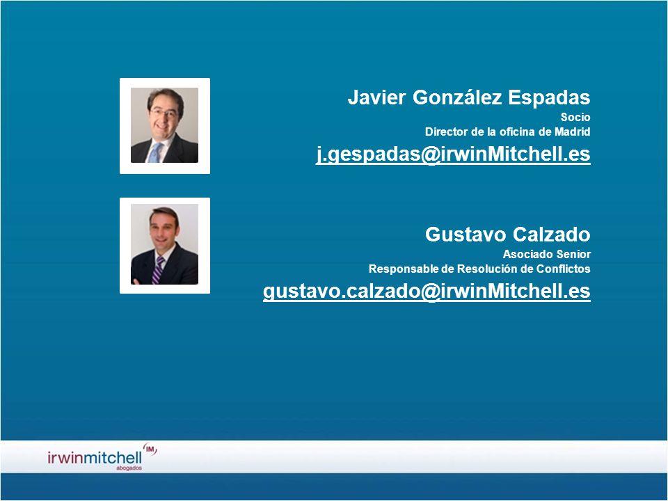 Javier González Espadas Socio Director de la oficina de Madrid j.gespadas@irwinMitchell.es Gustavo Calzado Asociado Senior Responsable de Resolución de Conflictos gustavo.calzado@irwinMitchell.es