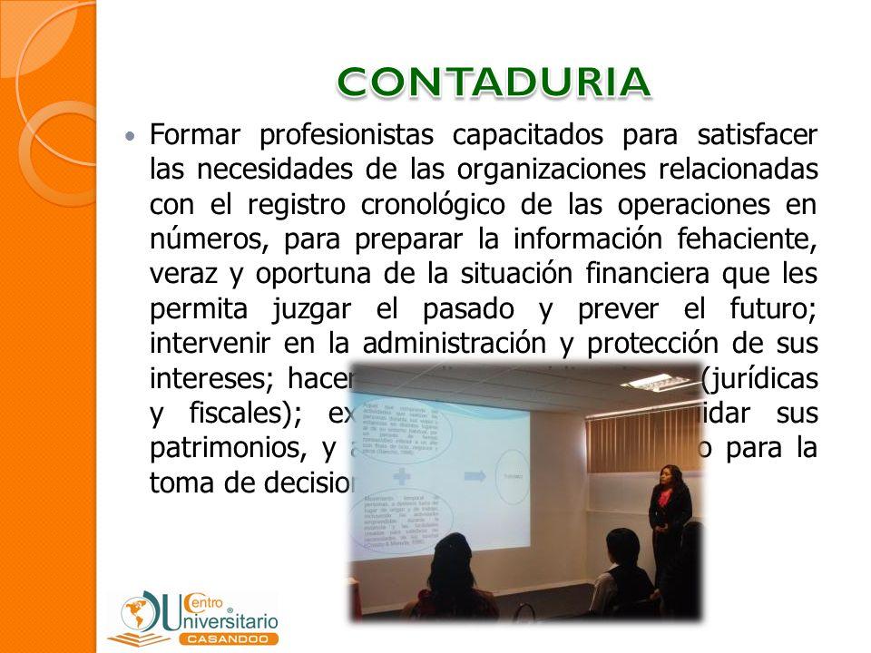 Formar profesionistas capacitados para satisfacer las necesidades de las organizaciones relacionadas con el registro cronológico de las operaciones en