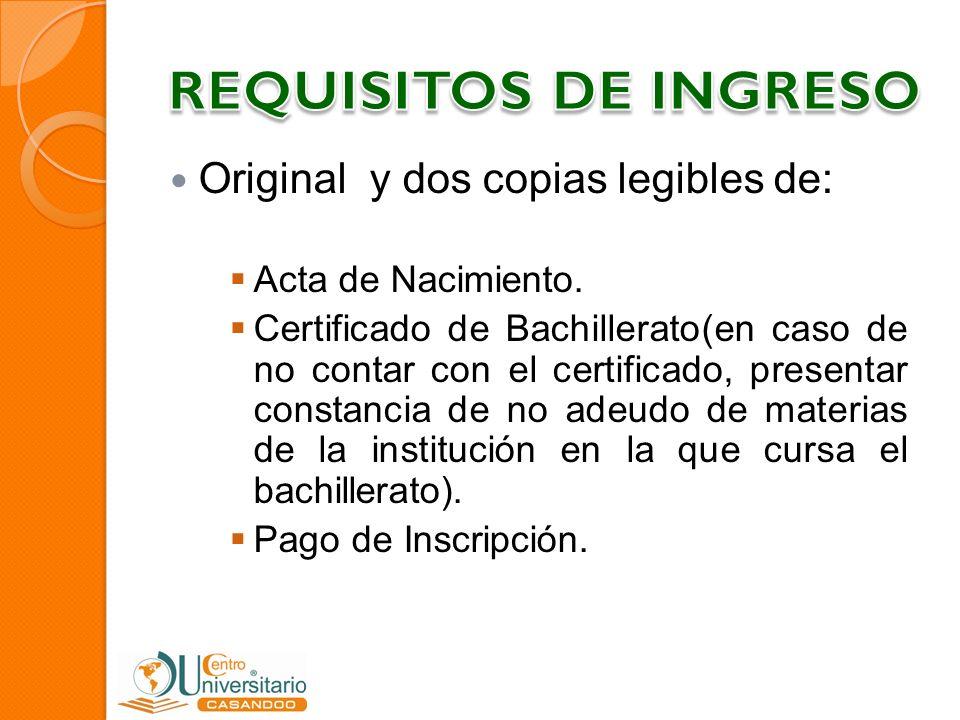 Original y dos copias legibles de: Acta de Nacimiento. Certificado de Bachillerato(en caso de no contar con el certificado, presentar constancia de no