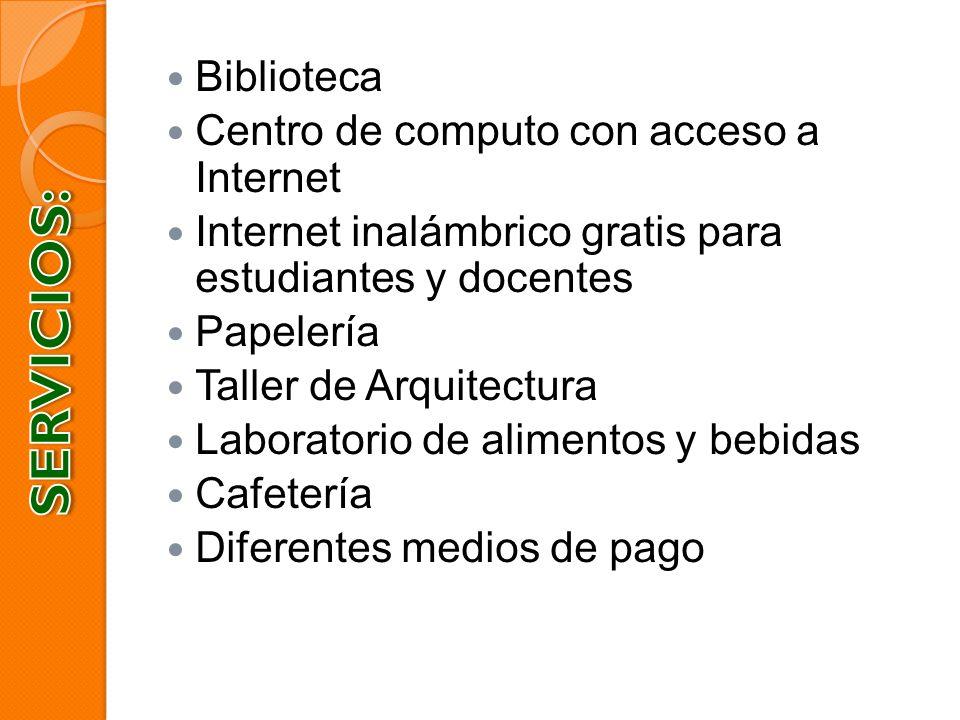 Biblioteca Centro de computo con acceso a Internet Internet inalámbrico gratis para estudiantes y docentes Papelería Taller de Arquitectura Laboratori